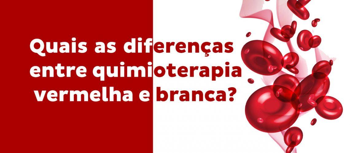 quais-as-diferencas-entre-quimioterapia-vermelha-e-branca